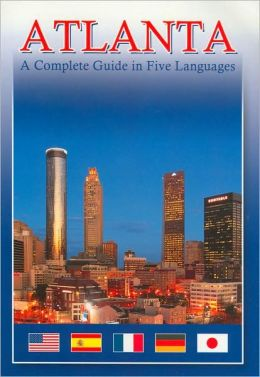 Atlanta: A Complete Guide in Five Languages