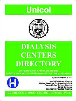 Dialysis Centers Directory: Your Guide to over 4,000 Dialysis Facilities, Including Name, Address, Telephone Number, and Number of Stations