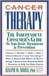 Cancer Therapy: The Independent Consumer's Guide to Non-Toxic Treatment and Prevention