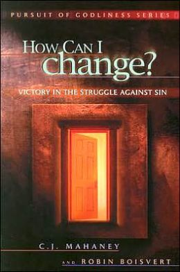 How Can I Change?: Victory in the Struggle against Sin