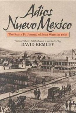 Adios Nuevo Mexico: The Santa Fe Journal of John Watts in 1859