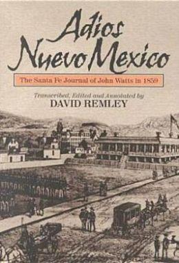 Adios Nuevo Mexico: The Santa Fe Journal of John Watts in 1859