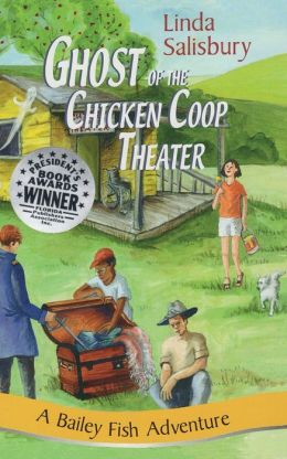 Ghost of the Chicken Coop Theater: A Bailey Fish Adventure, Book 5