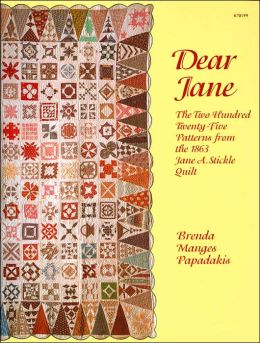 Dear Jane: The Two Hundred Twenty-Five Patterns from the 1863 Jane Stickle Quilt