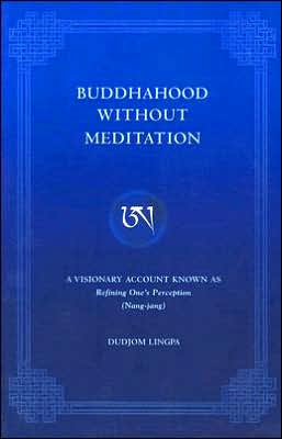 Buddhahood Without Meditation: A Visionary Account Known As Refining Apparent Phenomen (Nang-Jang)