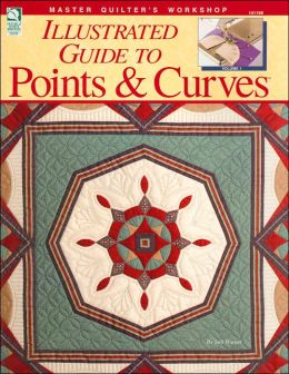 Master Quilter's Workshop Illustrated Guide to Points and Curves, Volume 1