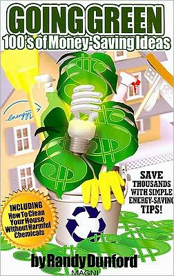 Going Green : 100's of Money-Saving Idea's : Save Thousands with Simple Energy-Saving Tips! Including How to Clean Your House Without Harmful Chemicals