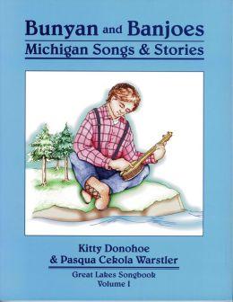 Bunyan and Banjoes: Michigan Songs and Stories (Great Lakes Songbook: Vol. I)