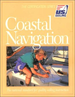 Coastal Navigation: The National Standard for Quality Sailing Instruction (The Certification Series)