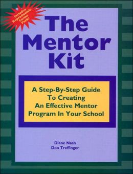 The Mentor Kit: A Step-by-Step Guide to Creating an Effective Mentor Program in Your School