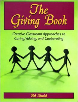 The Giving Book: Creative Classroom Approaches to Caring, Valuing and Cooperating