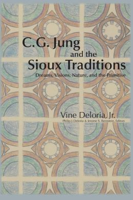 C. G. Jung and the Sioux Traditions: Dreams, Visions, Nature and the Primitive