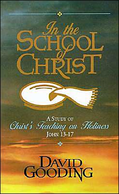 In the School of Christ: A Study of Christ's Teaching on Holiness: John 13-17