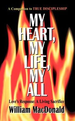 My Heart, My Life, My All: Love's Response: A Living Sacrifice