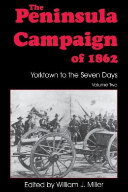 The Peninsula Campaign of 1862: Yorktown to the Seven Days