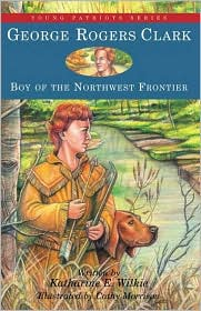 George Rogers Clark: Boy of the Northwest Frontier (Young Patriots)