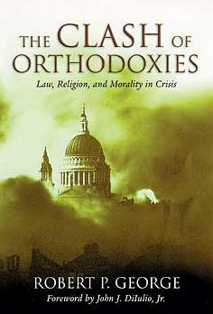 The Clash of Orthodoxies: Law, Religion and Morality in Crisis