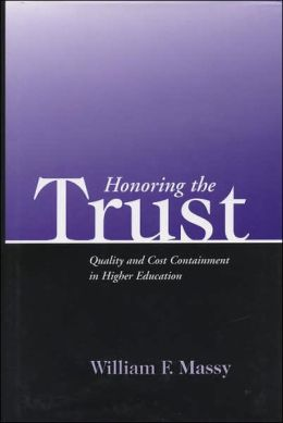 Honoring the Trust: Quality and Cost Containment in Higher Education