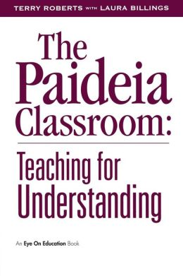 The Paideia Classroom: Teaching for Understanding
