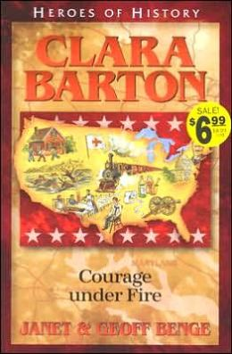 Heroes of History: Clara Barton: Courage Under Fire