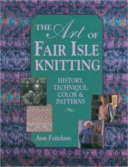 The Art of Fair Isle Knitting: History, Technique, Color and Patterns