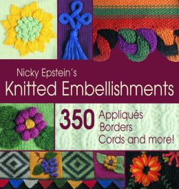 Nicky Epstein's Knitted Embellishments: 350 Appliques, Borders, Cords and More