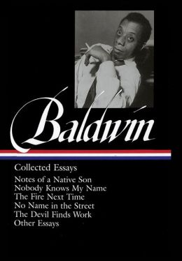 James Baldwin: Collected Essays: Notes of a Native Son / Nobody Knows My Name / The Fire Next Time / No Name in the Street / The Devil Finds Work / other essays: (Library of America #98)
