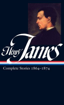 Henry James: Complete Stories 1864-1874: Complete Stories 1864-1874
