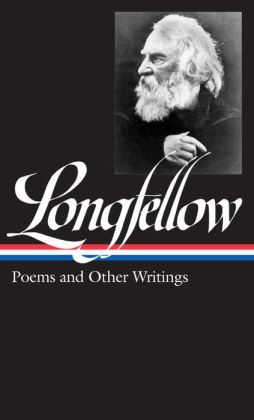 Henry Wadsworth Longfellow: Poems & Other Writings: (Library of America #118)