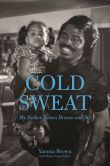 Book Cover Image. Title: Cold Sweat:  My Father James Brown and Me, Author: Yamma Brown