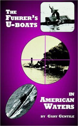 Fuhrers Uboats in American Waters