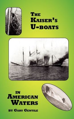 The Kaiser's U-Boats In American Waters
