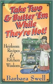Take Two and Butter 'em While They're Hot: Heirloom Recipes and Kitchen Wisdom