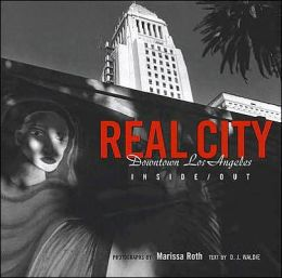 Real City: Downtown Los Angeles Inside/Out