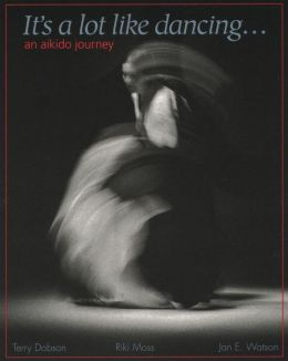 It's a Lot like Dancing: An Aikido Journal