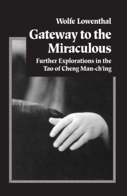 Gateway to the Miraculous: Further Explorations in the Tao of Cheng Man-Ch'ing