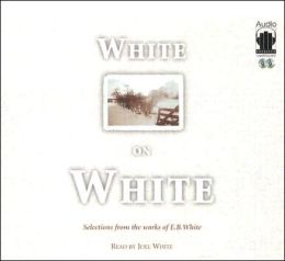 White on White: Selections from the Works of E. B. White