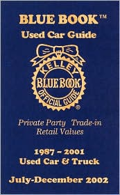 Kelley Blue Book Used Car Guide: Private Party, Trade-in, Retail Values, 1987-2001, Used Car and Truck, July-December 2002