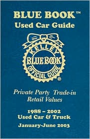 Blue Book Used Car Guide: Private Party, Trade-in, Retail Values, 1988-2002 - Used Car and Truck, January-June 2003