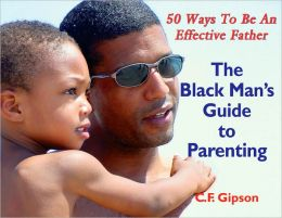 Black Man's Guide to Parenting: 50 Ways to Be an Effective Father