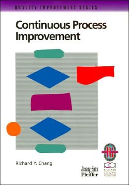 Continuous Process Improvement: A Practical Guide to Improving Processes for Measurable Results (Quality Improvement Series)