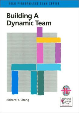 Building a Dynamic Team: A Practical Guide to Maximizing Team Performance (High Performance Team Series)