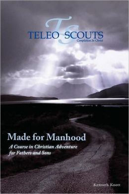 Made for Manhood: A Course in Christian Adventure for Fathers and Sons