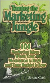Taming the Marketing Jungle: 104 Marketing Ideas when Your Motivation Is High and Your Budget Is Low