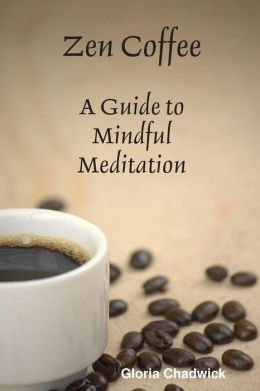 Zen Coffee: A Guide to Mindful Meditation