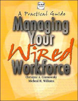 Managing Your Wired Workforce: A Practical Guide