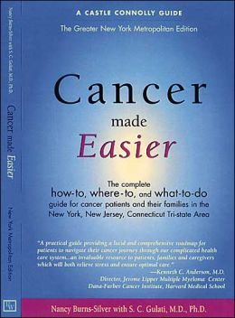 Cancer Made Easier: Complete How-to-Where-to and What to Do...