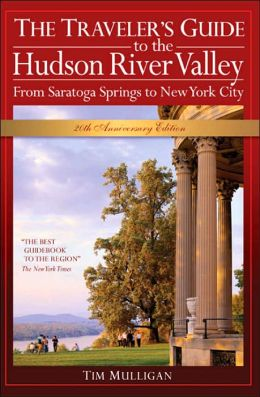 The Traveler's Guide to the Hudson River Valley: From Saratoga Springs to New York City