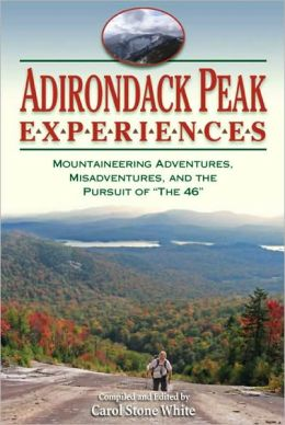 Adirondack Peak Experiences: Mountaineering Adventures, Misadventures, and the Pursuit of the