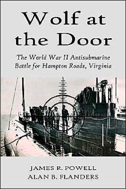 Wolf at the Door: The World War II Antisubmarine Battle for Hampton Roads